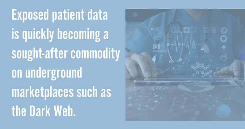 Exposed patient data is quickly becoming a sought-after commodity on underground marketplaces such as the Dark Web.